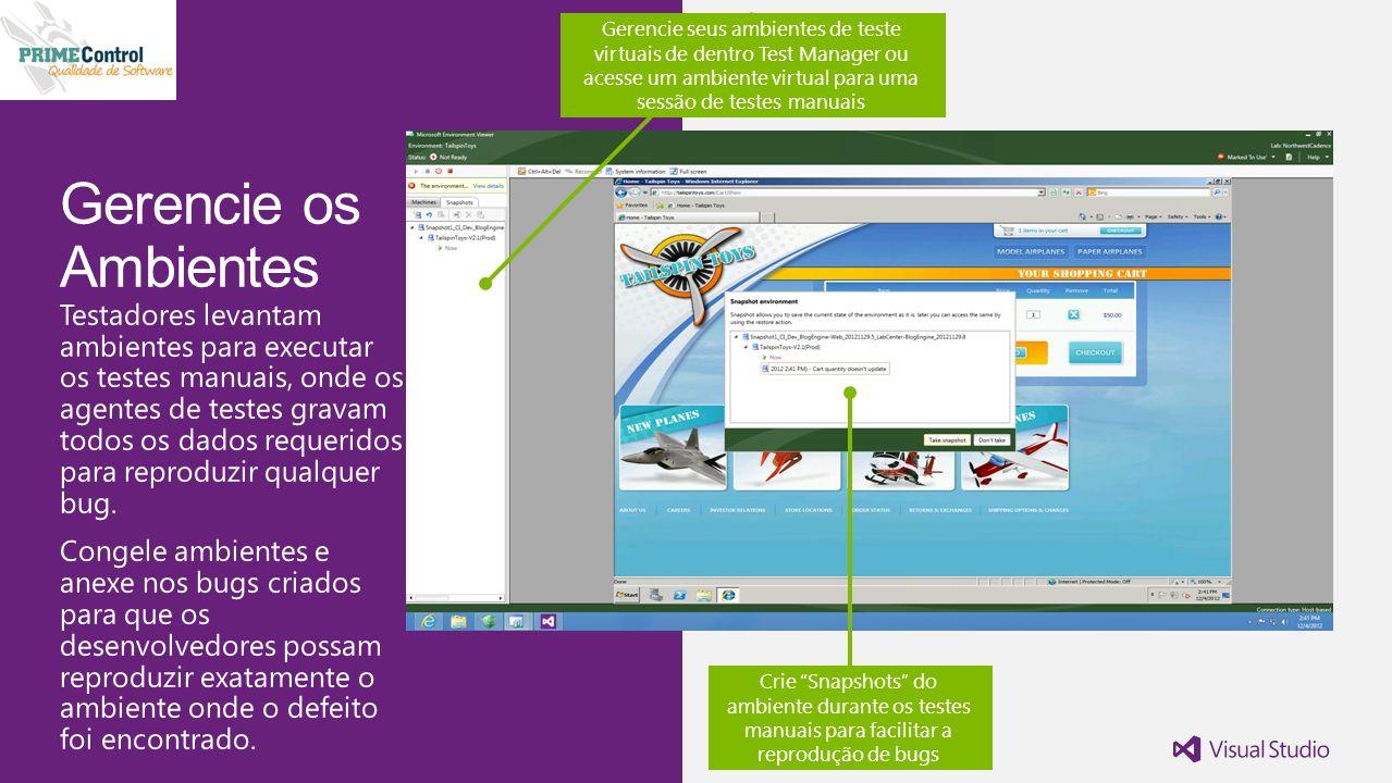 Crie Snapshots do ambiente durante os testes manuais para facilitar a reprodução de bugs Gerencie seus ambientes de teste virtuais de dentro Test Manager ou acesse um ambiente virtual para uma sessão de testes manuais