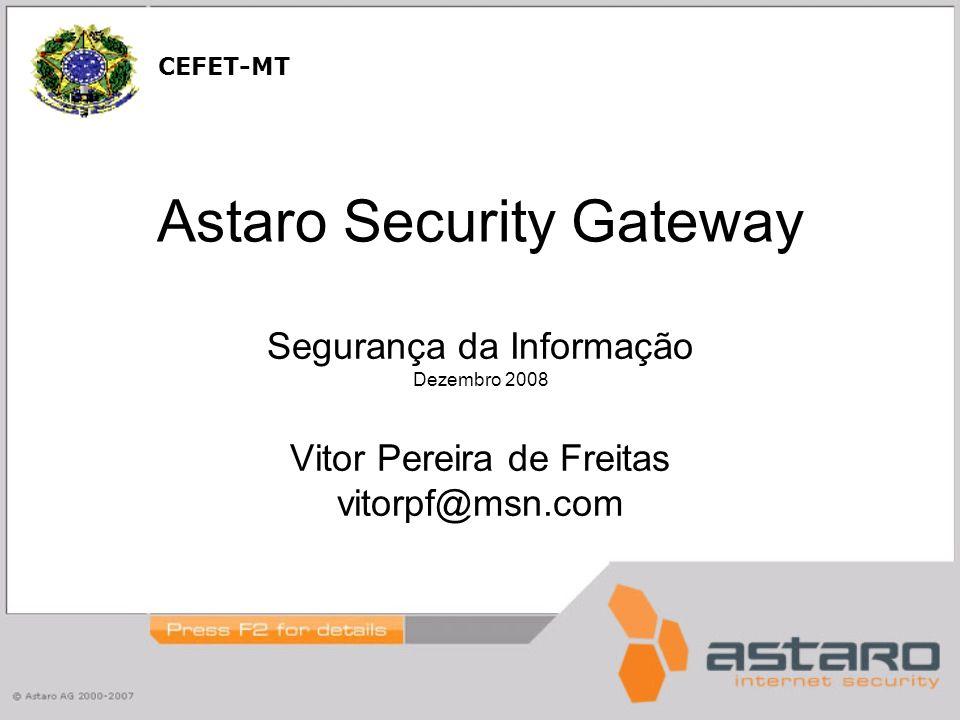 Astaro Security Gateway Segurança da Informação Dezembro 2008 Vitor Pereira de Freitas vitorpf@msn.com CEFET-MT