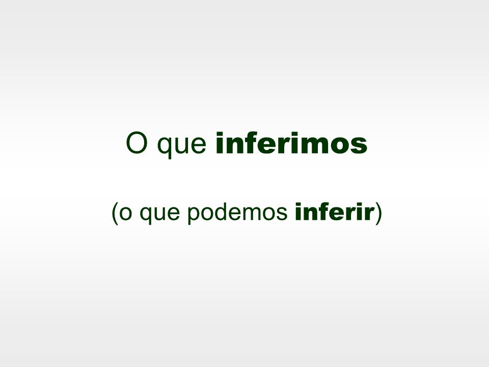 O que inferimos (o que podemos inferir )
