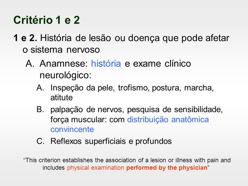 Critério 1 e 2 1 e 2. História de lesão ou doença que pode afetar o sistema nervoso A.Anamnese: história e exame clínico neurológico: A.Inspeção da pe