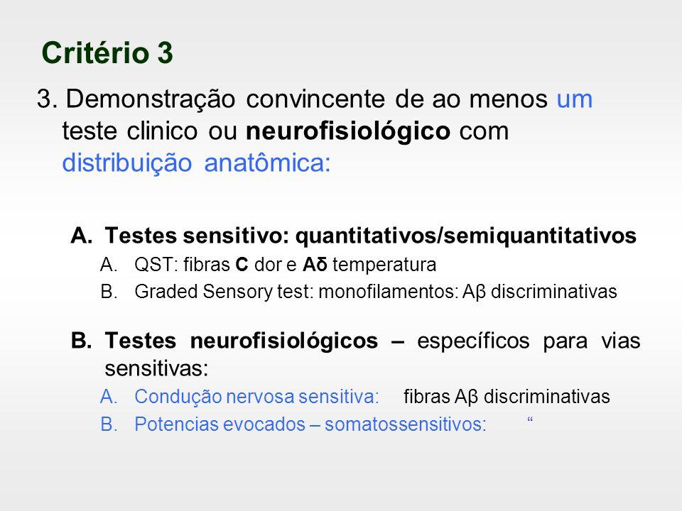 Critério 3 3. Demonstração convincente de ao menos um teste clinico ou neurofisiológico com distribuição anatômica: A.Testes sensitivo: quantitativos/