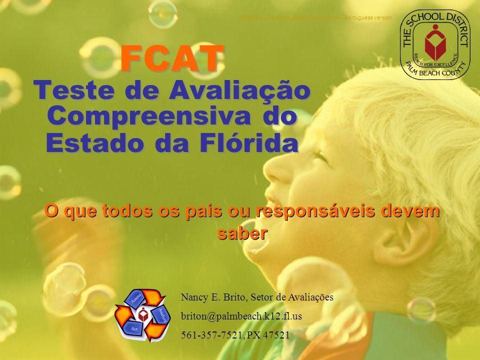 FCAT Teste de Avaliação Compreensiva do Estado da Flórida O que todos os pais ou responsáveis devem saber Nancy E.