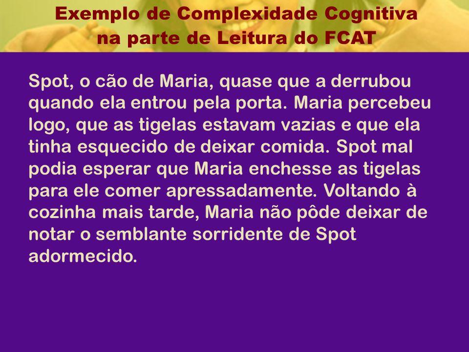 Exemplo de Complexidade Cognitiva na parte de Leitura do FCAT Spot, o cão de Maria, quase que a derrubou quando ela entrou pela porta.