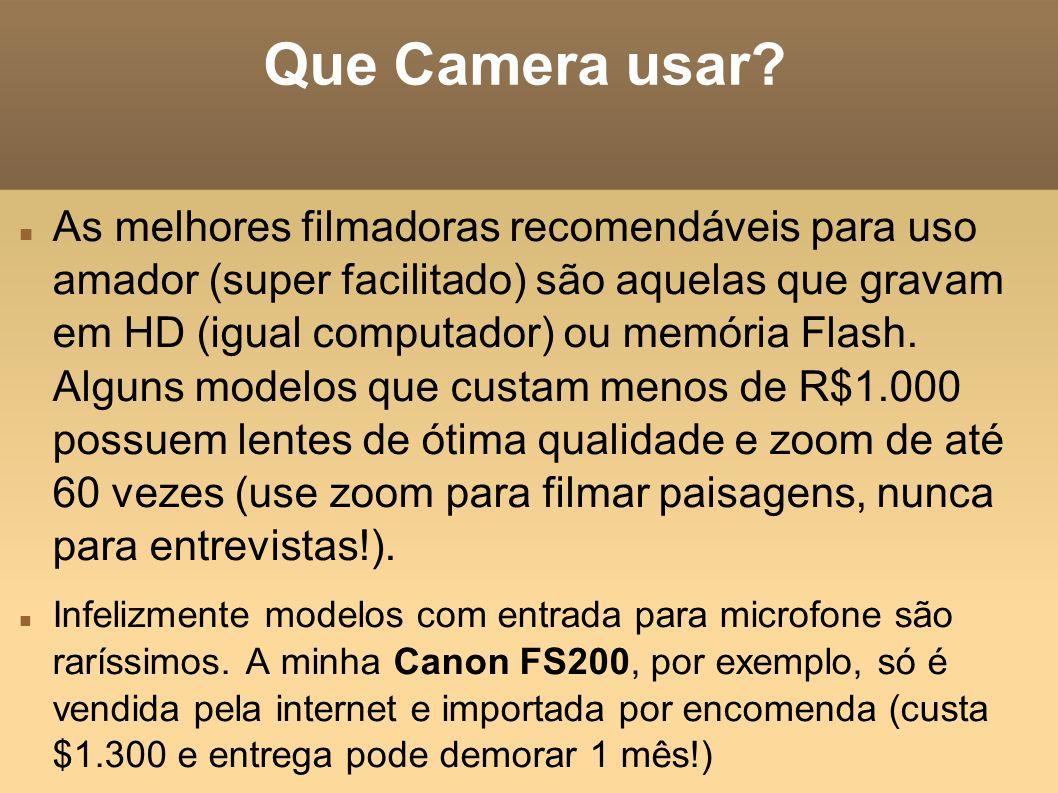 Que Camera usar? As melhores filmadoras recomendáveis para uso amador (super facilitado) são aquelas que gravam em HD (igual computador) ou memória Fl