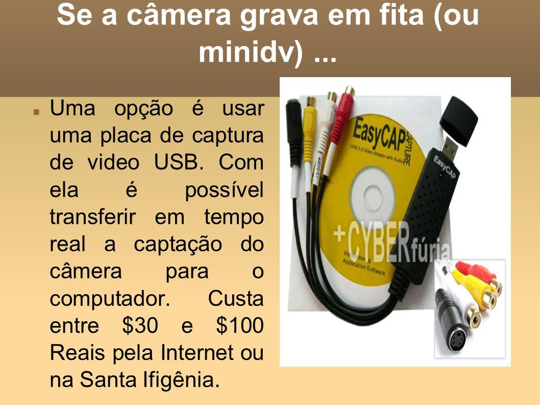 Se a câmera grava em fita (ou minidv)... Uma opção é usar uma placa de captura de video USB. Com ela é possível transferir em tempo real a captação do
