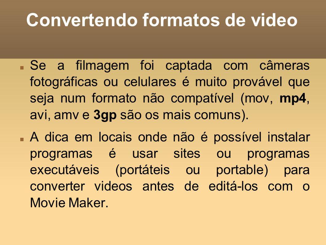 Convertendo formatos de video Se a filmagem foi captada com câmeras fotográficas ou celulares é muito provável que seja num formato não compatível (mo