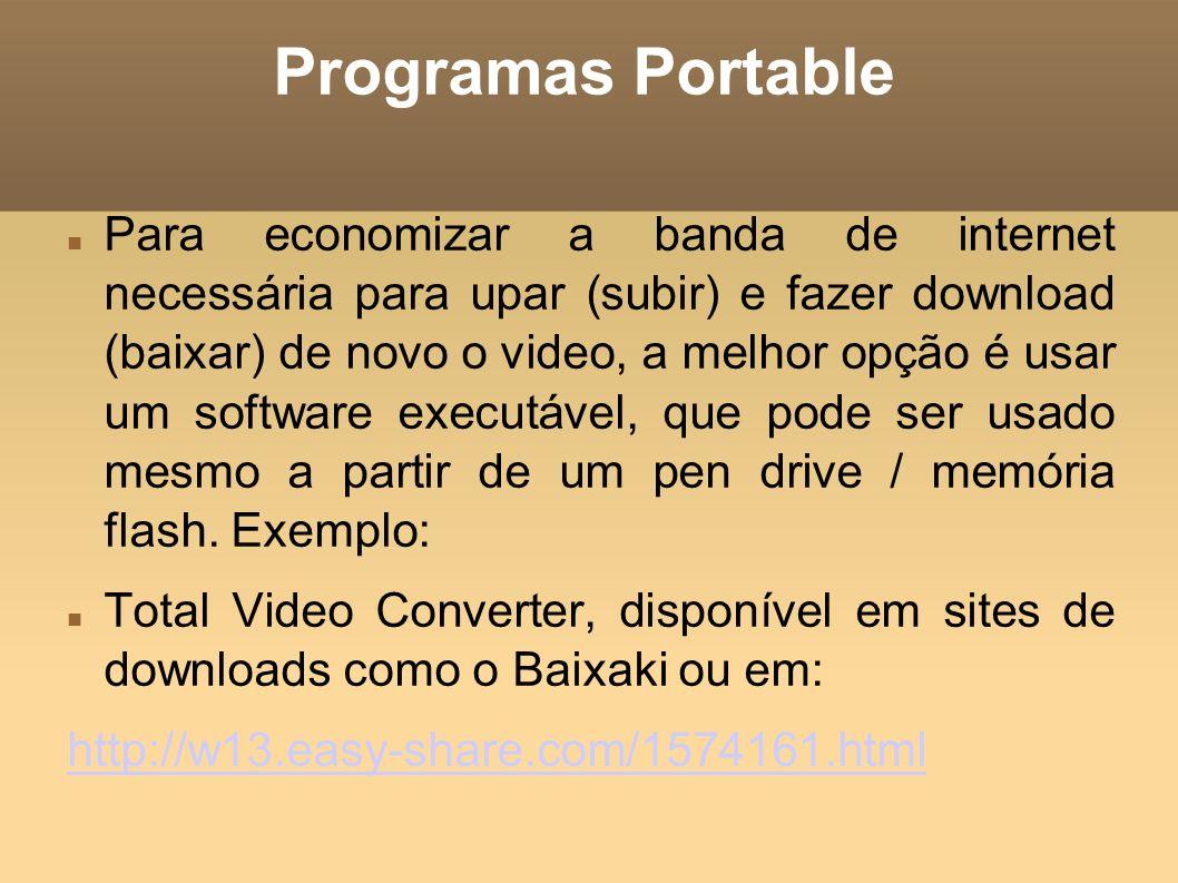 Programas Portable Para economizar a banda de internet necessária para upar (subir) e fazer download (baixar) de novo o video, a melhor opção é usar u