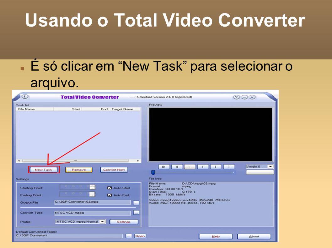 Usando o Total Video Converter É só clicar em New Task para selecionar o arquivo.