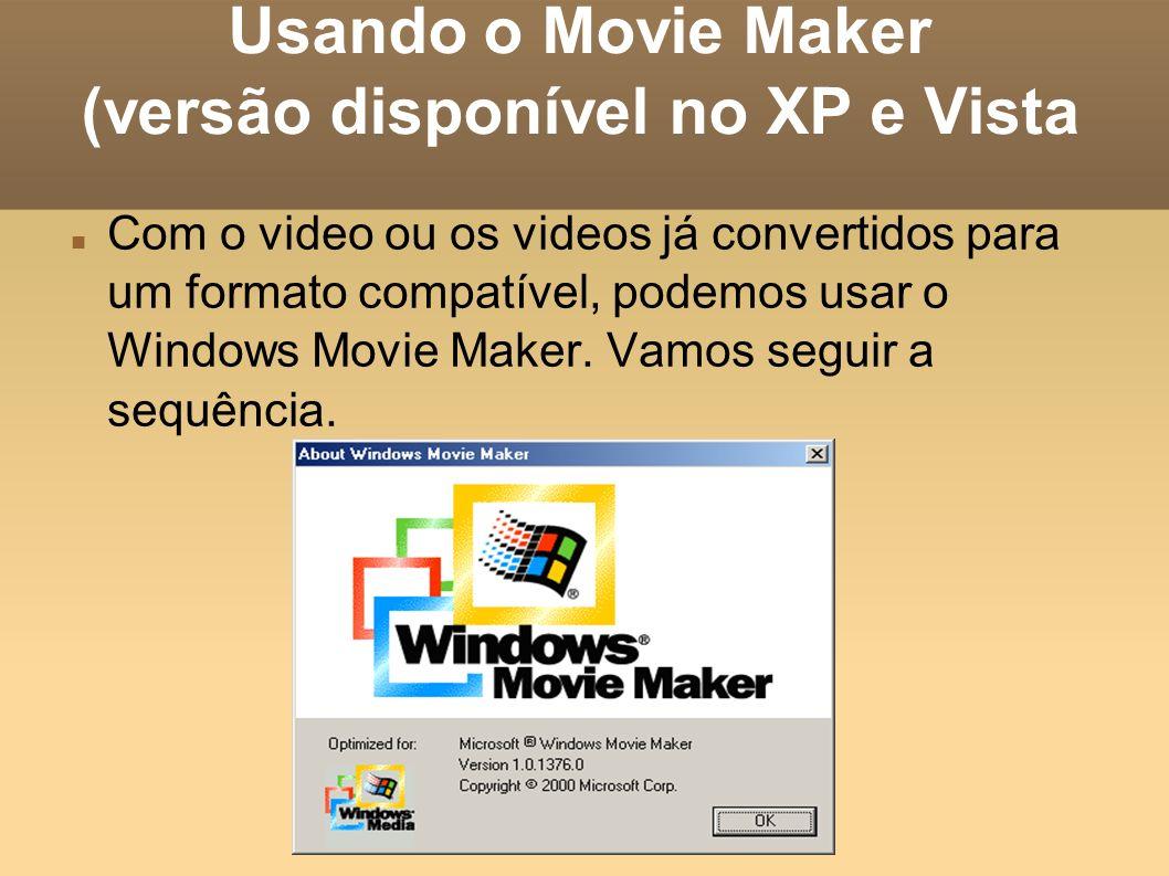 Usando o Movie Maker (versão disponível no XP e Vista Com o video ou os videos já convertidos para um formato compatível, podemos usar o Windows Movie
