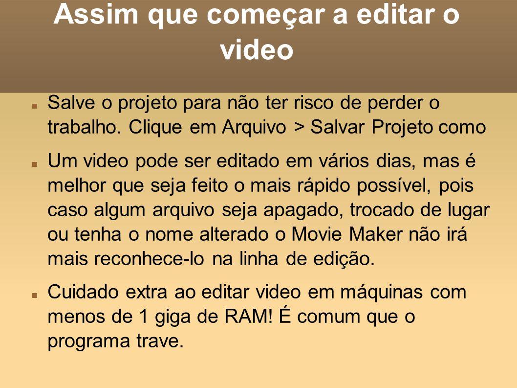 Assim que começar a editar o video Salve o projeto para não ter risco de perder o trabalho. Clique em Arquivo > Salvar Projeto como Um video pode ser