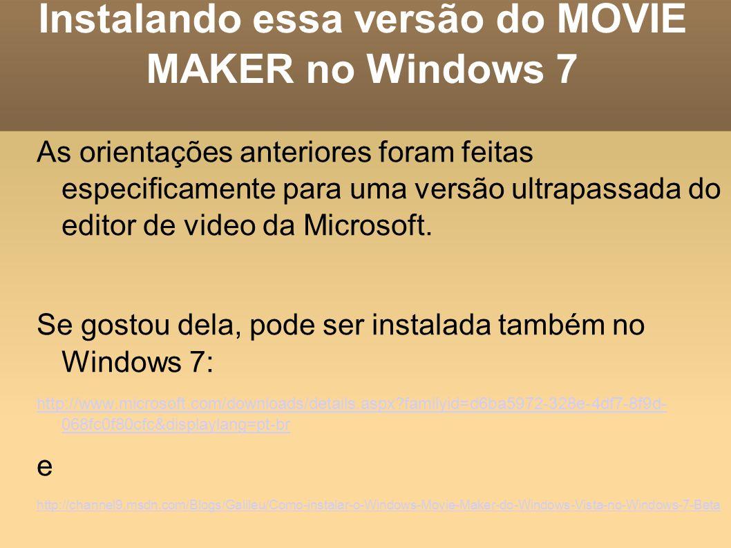 Instalando essa versão do MOVIE MAKER no Windows 7 As orientações anteriores foram feitas especificamente para uma versão ultrapassada do editor de vi