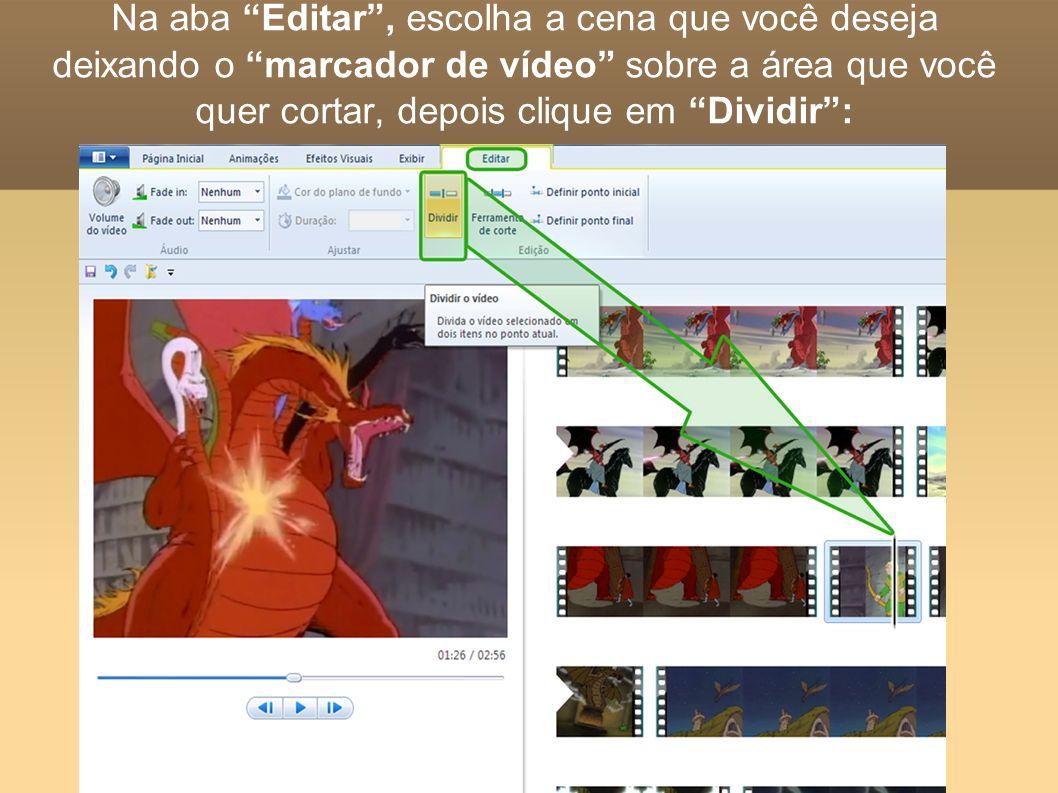 Na aba Editar, escolha a cena que você deseja deixando o marcador de vídeo sobre a área que você quer cortar, depois clique em Dividir: