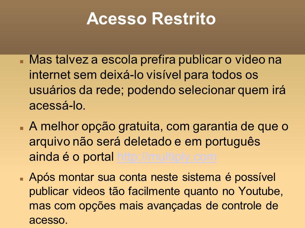Acesso Restrito Mas talvez a escola prefira publicar o video na internet sem deixá-lo visível para todos os usuários da rede; podendo selecionar quem