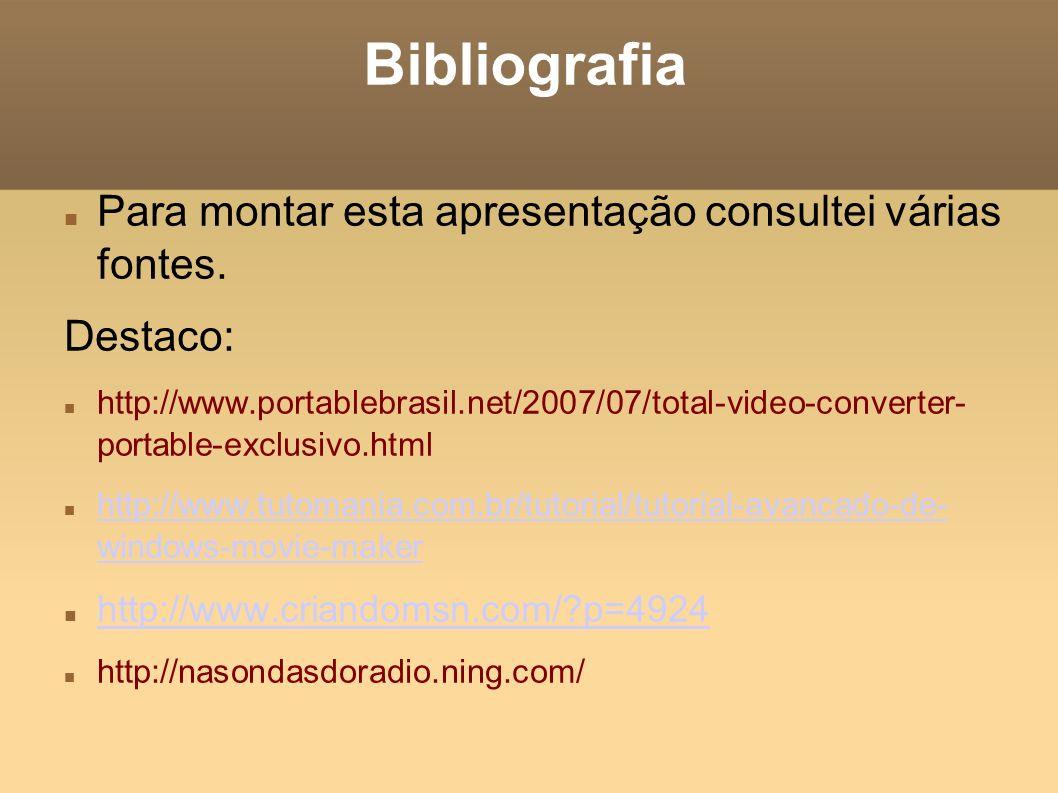 Bibliografia Para montar esta apresentação consultei várias fontes. Destaco: http://www.portablebrasil.net/2007/07/total-video-converter- portable-exc