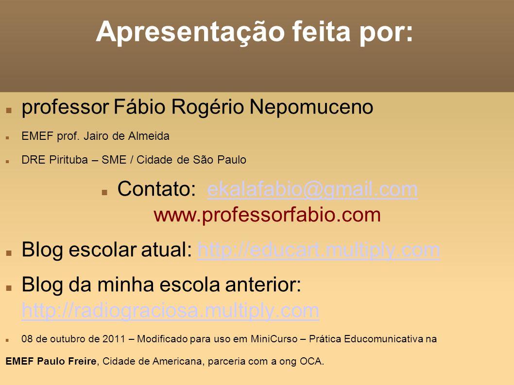 Apresentação feita por: professor Fábio Rogério Nepomuceno EMEF prof. Jairo de Almeida DRE Pirituba – SME / Cidade de São Paulo Contato: ekalafabio@gm
