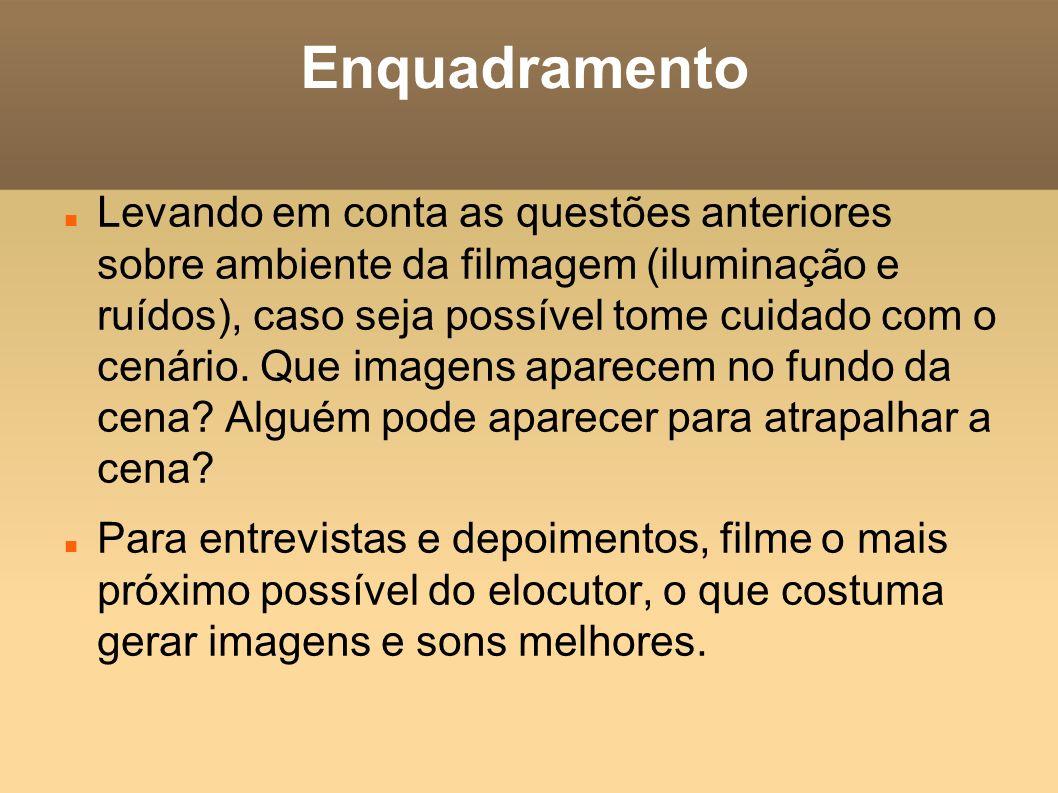 Enquadramento Levando em conta as questões anteriores sobre ambiente da filmagem (iluminação e ruídos), caso seja possível tome cuidado com o cenário.