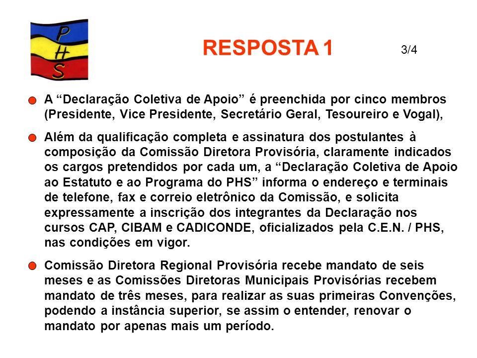 RESPOSTA 1 A Declaração Coletiva de Apoio é preenchida por cinco membros (Presidente, Vice Presidente, Secretário Geral, Tesoureiro e Vogal), Além da