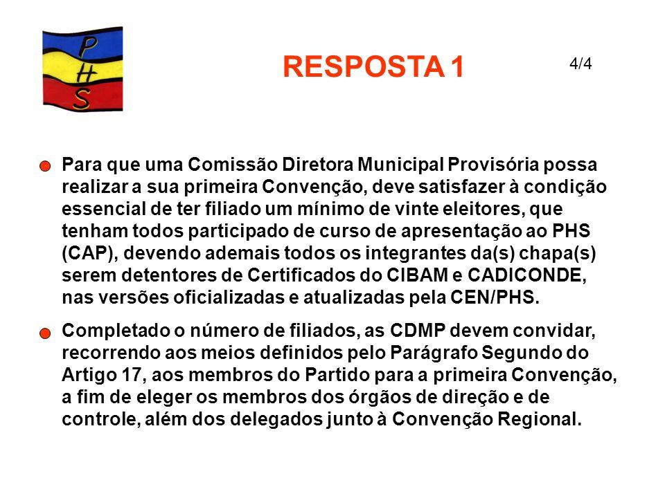 RESPOSTA 1 Para que uma Comissão Diretora Municipal Provisória possa realizar a sua primeira Convenção, deve satisfazer à condição essencial de ter fi