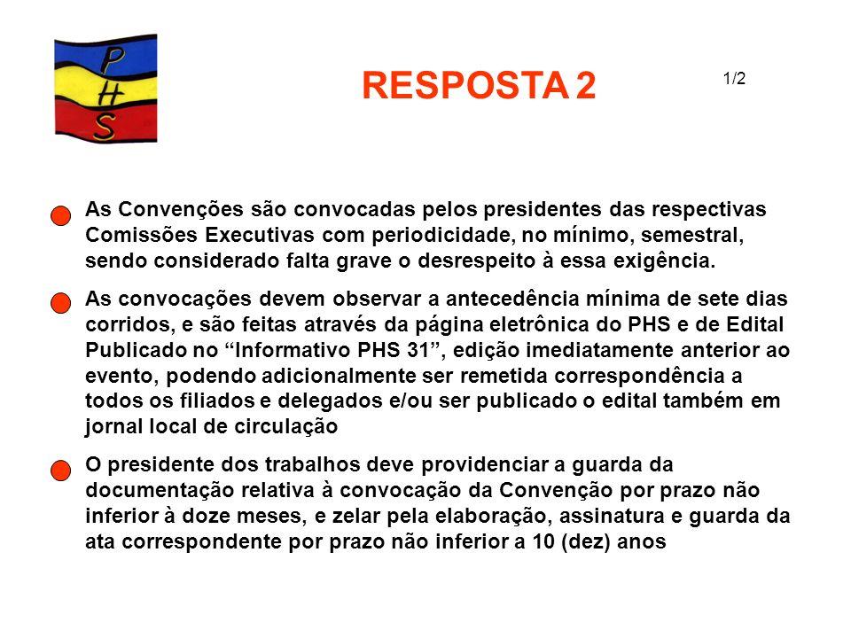 RESPOSTA 2 As Convenções são convocadas pelos presidentes das respectivas Comissões Executivas com periodicidade, no mínimo, semestral, sendo consider