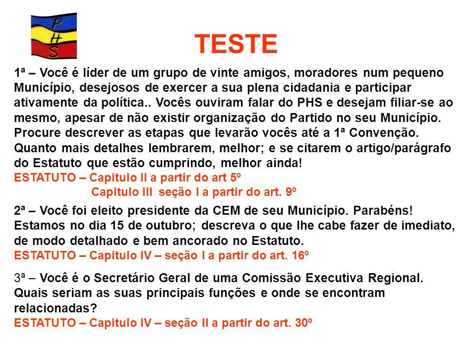 TESTE 1ª – Você é líder de um grupo de vinte amigos, moradores num pequeno Município, desejosos de exercer a sua plena cidadania e participar ativamen
