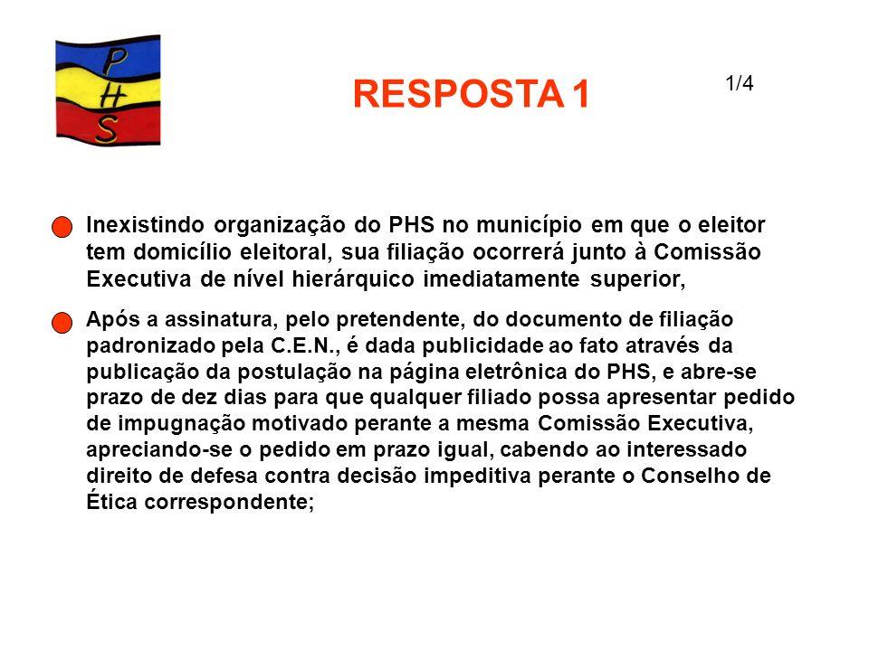 RESPOSTA 1 Inexistindo organização do PHS no município em que o eleitor tem domicílio eleitoral, sua filiação ocorrerá junto à Comissão Executiva de n