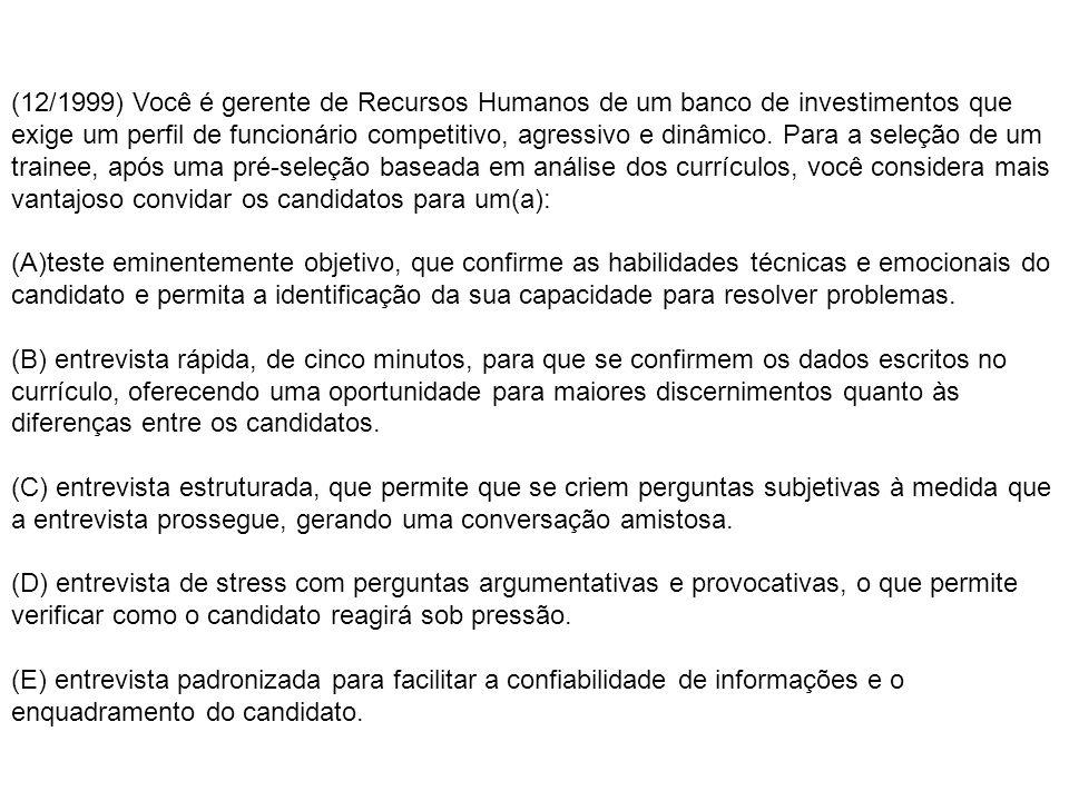 (12/1999) Você é gerente de Recursos Humanos de um banco de investimentos que exige um perfil de funcionário competitivo, agressivo e dinâmico.