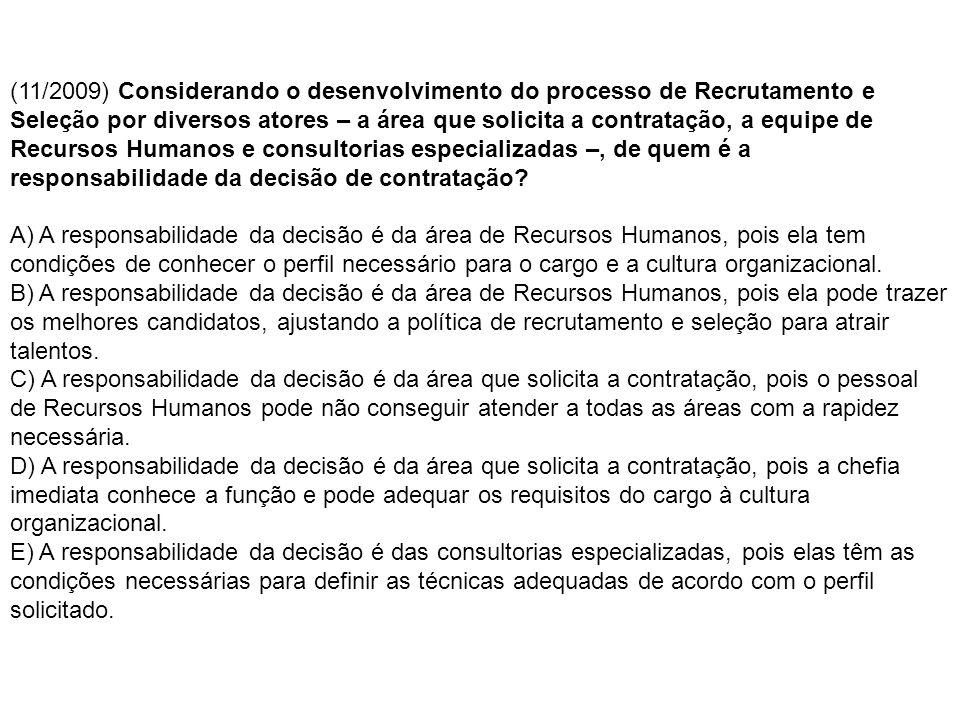 (11/2009) Considerando o desenvolvimento do processo de Recrutamento e Seleção por diversos atores – a área que solicita a contratação, a equipe de Recursos Humanos e consultorias especializadas –, de quem é a responsabilidade da decisão de contratação.