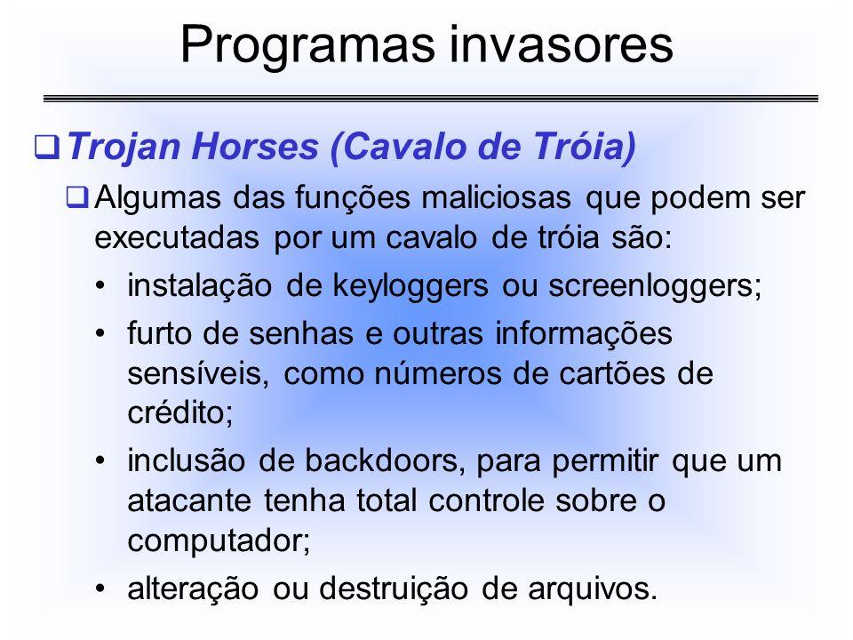 Trojan Horses (Cavalo de Tróia) Algumas das funções maliciosas que podem ser executadas por um cavalo de tróia são: instalação de keyloggers ou screen