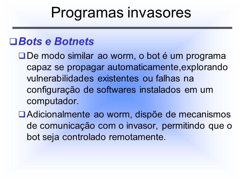 Bots e Botnets De modo similar ao worm, o bot é um programa capaz se propagar automaticamente,explorando vulnerabilidades existentes ou falhas na conf