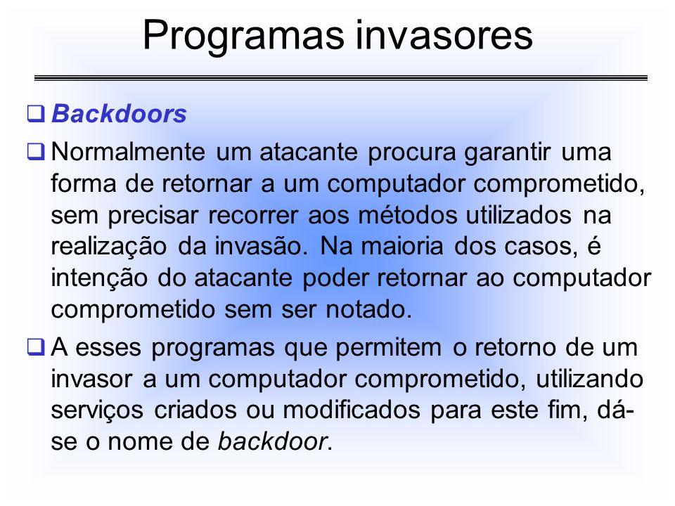 Backdoors Normalmente um atacante procura garantir uma forma de retornar a um computador comprometido, sem precisar recorrer aos métodos utilizados na