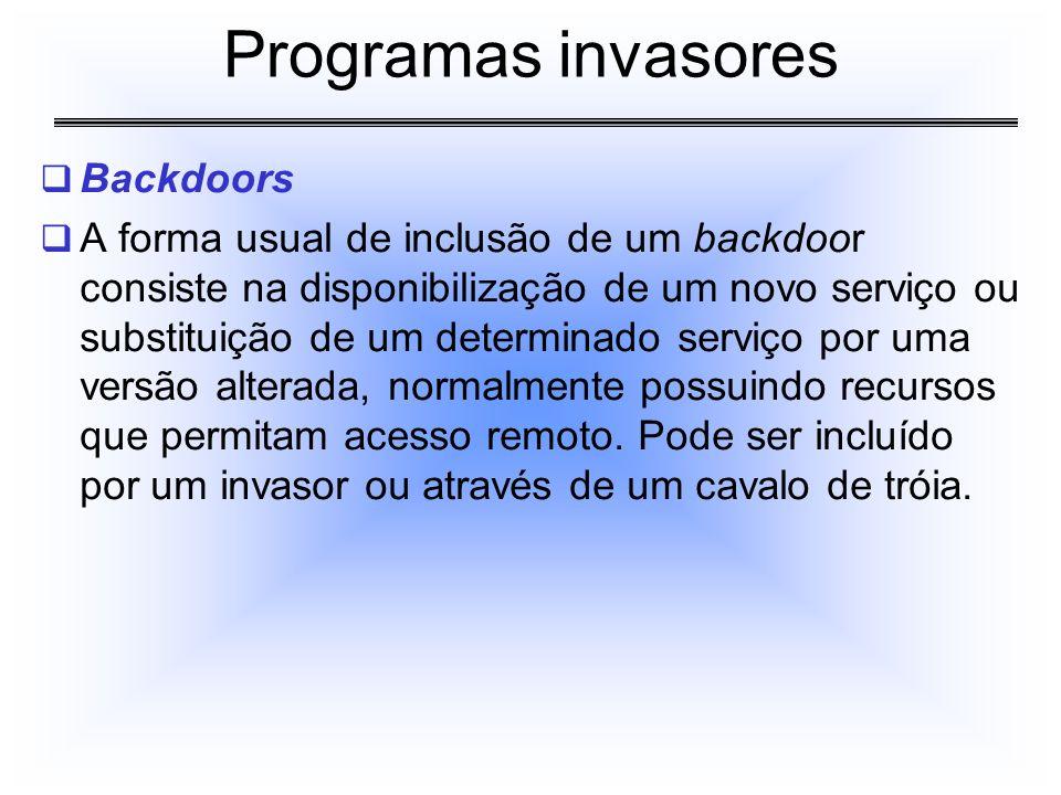 Backdoors A forma usual de inclusão de um backdoor consiste na disponibilização de um novo serviço ou substituição de um determinado serviço por uma v