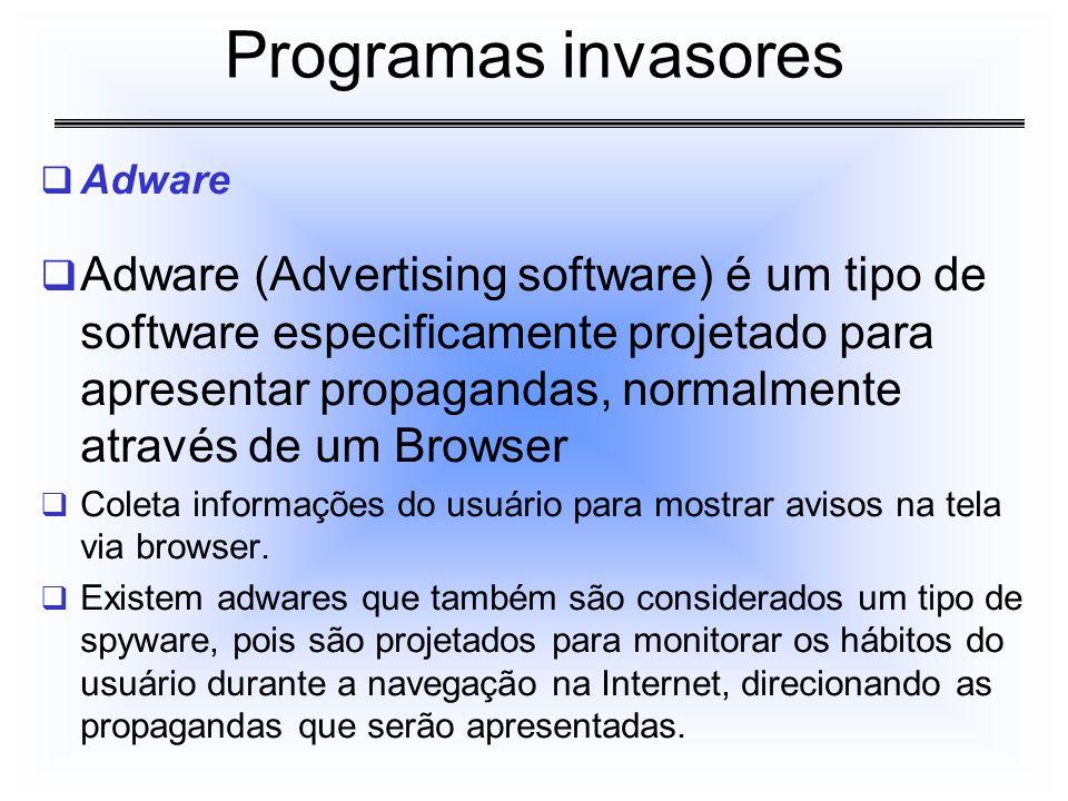 Adware Adware (Advertising software) é um tipo de software especificamente projetado para apresentar propagandas, normalmente através de um Browser Co