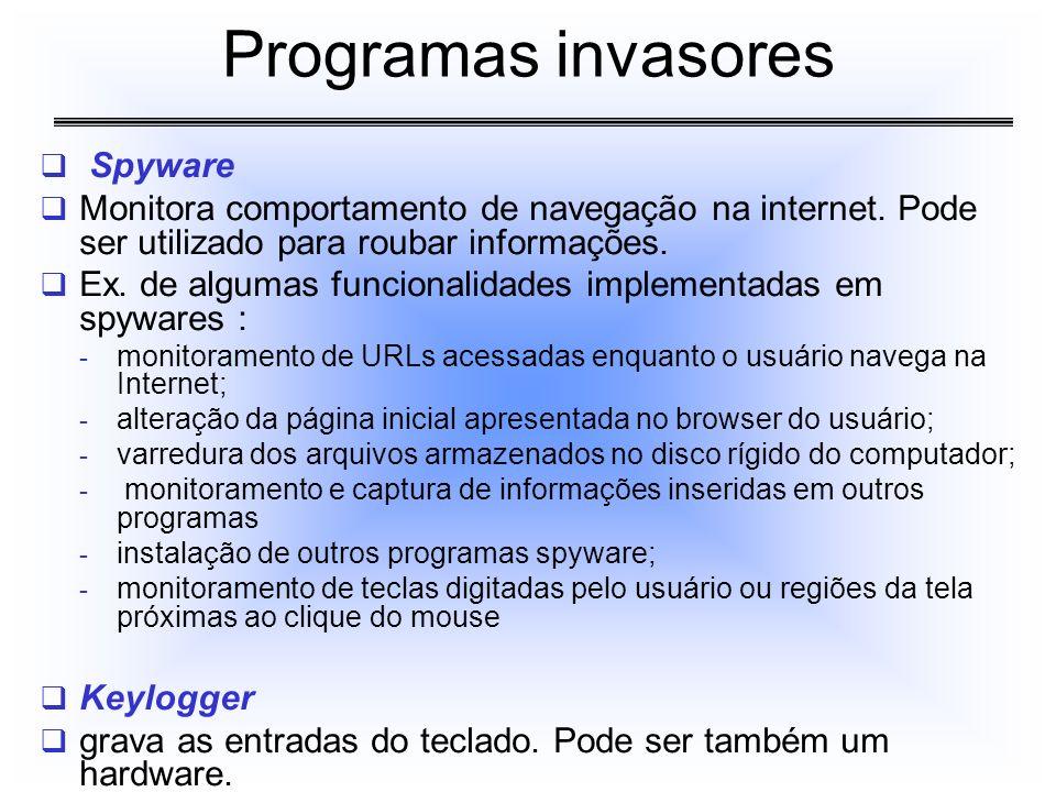 Spyware Monitora comportamento de navegação na internet. Pode ser utilizado para roubar informações. Ex. de algumas funcionalidades implementadas em s