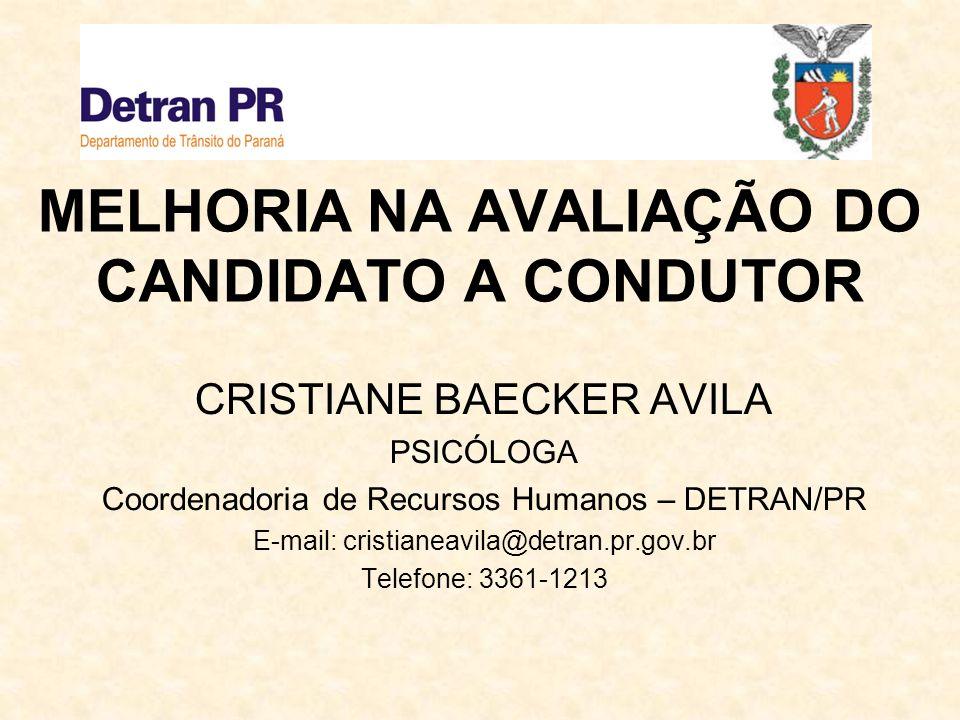 MELHORIA NA AVALIAÇÃO DO CANDIDATO A CONDUTOR CRISTIANE BAECKER AVILA PSICÓLOGA Coordenadoria de Recursos Humanos – DETRAN/PR E-mail: cristianeavila@d