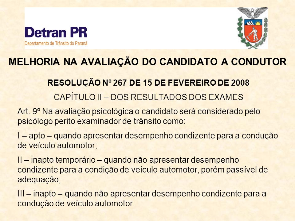 MELHORIA NA AVALIAÇÃO DO CANDIDATO A CONDUTOR RESOLUÇÃO Nº 267 DE 15 DE FEVEREIRO DE 2008 CAPÍTULO II – DOS RESULTADOS DOS EXAMES Art. 9º Na avaliação