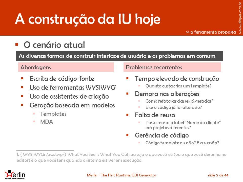 www.3layer.com.br Merlin - The First Runtime GUI Generatorslide 5 de 44 A construção da IU hoje O cenário atual 1.