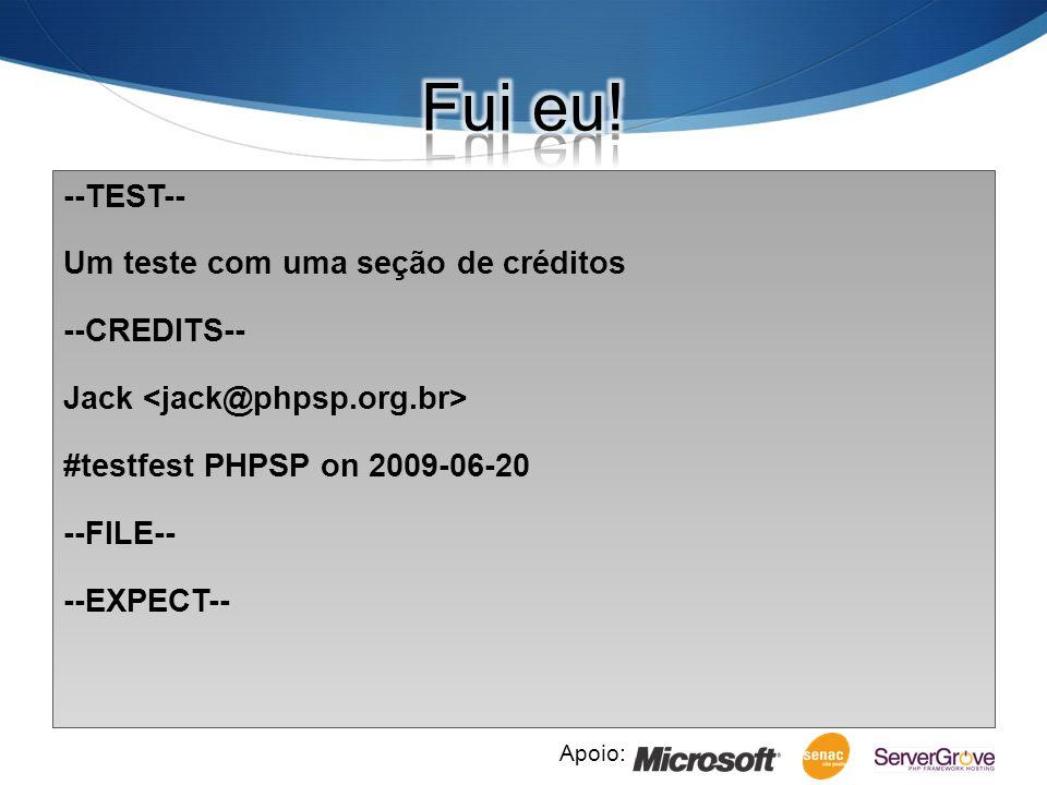 Apoio: --TEST-- Um teste com uma seção de créditos --CREDITS-- Jack #testfest PHPSP on 2009-06-20 --FILE-- --EXPECT--