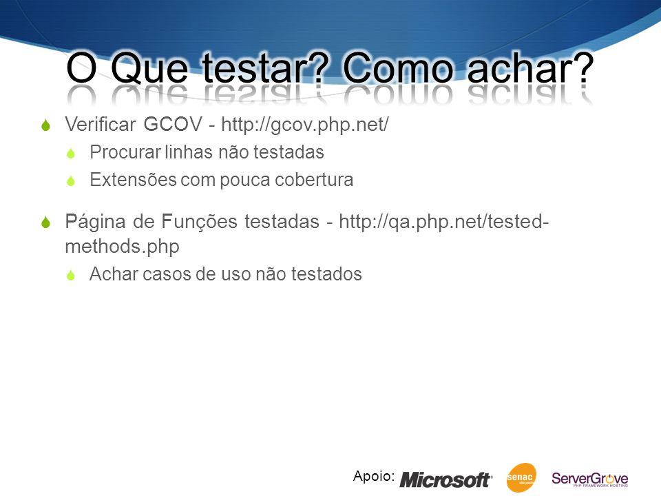 Apoio: Verificar GCOV - http://gcov.php.net/ Procurar linhas não testadas Extensões com pouca cobertura Página de Funções testadas - http://qa.php.net/tested- methods.php Achar casos de uso não testados