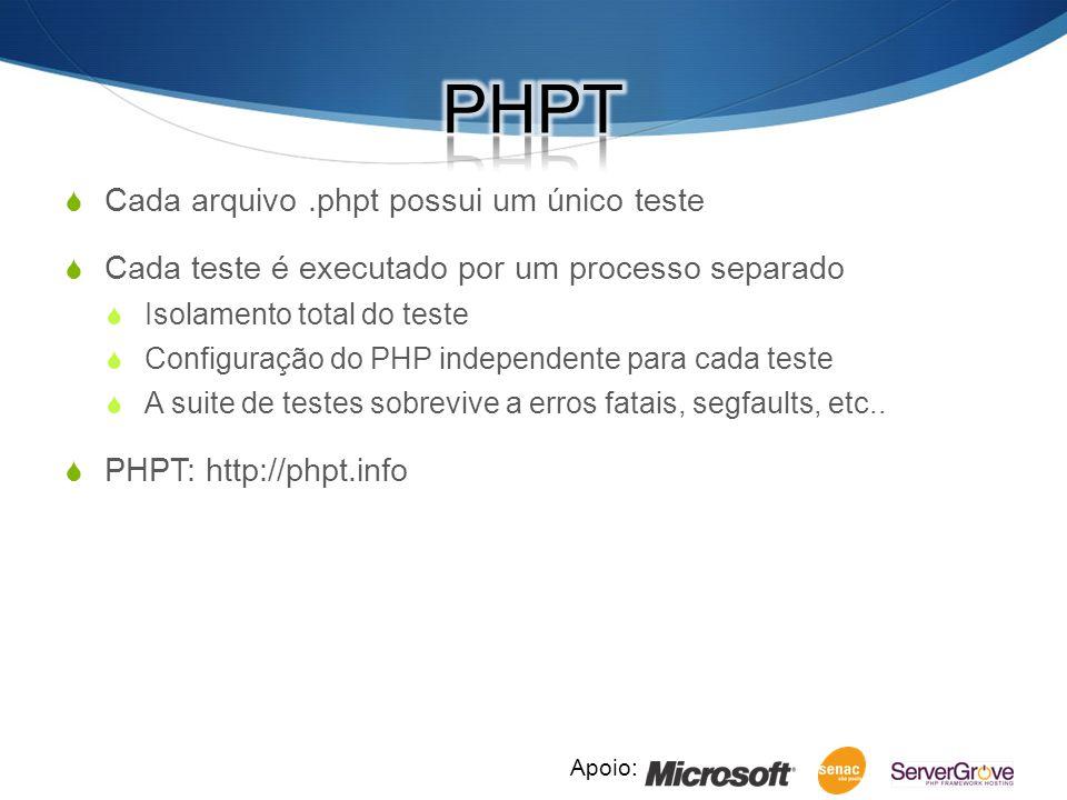 Apoio: Cada arquivo.phpt possui um único teste Cada teste é executado por um processo separado Isolamento total do teste Configuração do PHP independente para cada teste A suite de testes sobrevive a erros fatais, segfaults, etc..