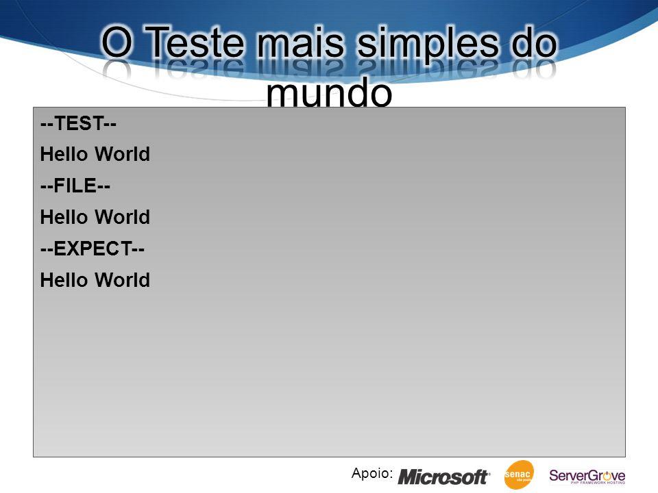 Apoio: --TEST-- Hello World --FILE-- --EXPECT-- Hello World