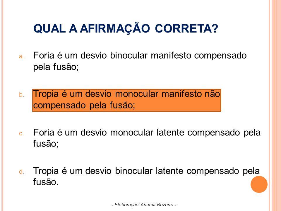 QUAL A AFIRMAÇÃO CORRETA.a. Foria é um desvio binocular manifesto compensado pela fusão; b.