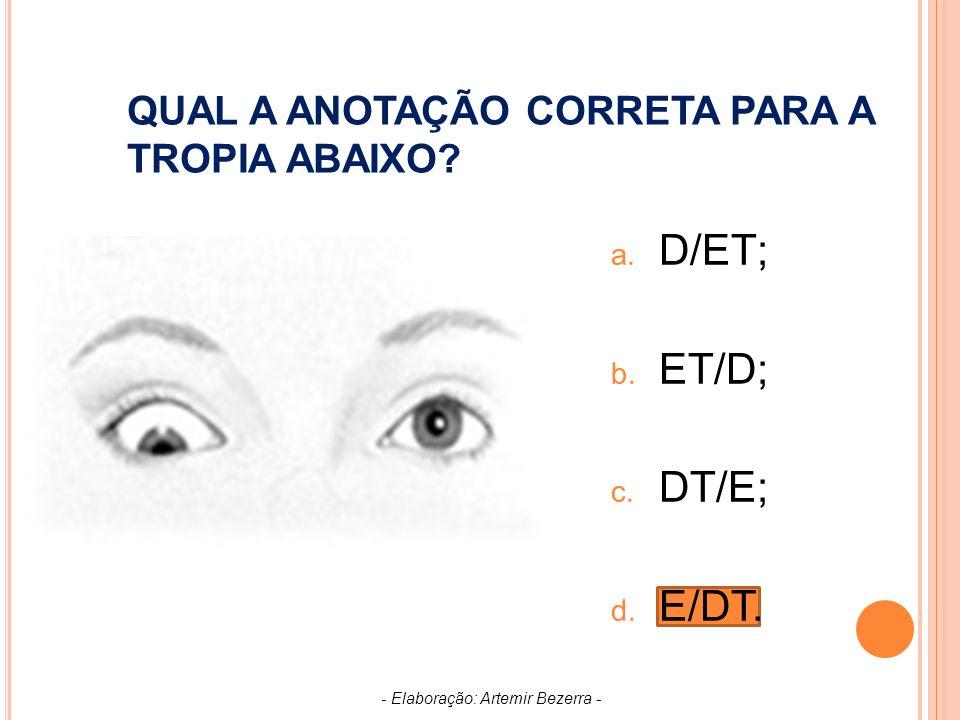 QUAL A ANOTAÇÃO CORRETA PARA A TROPIA ABAIXO.a. D/ET; b.