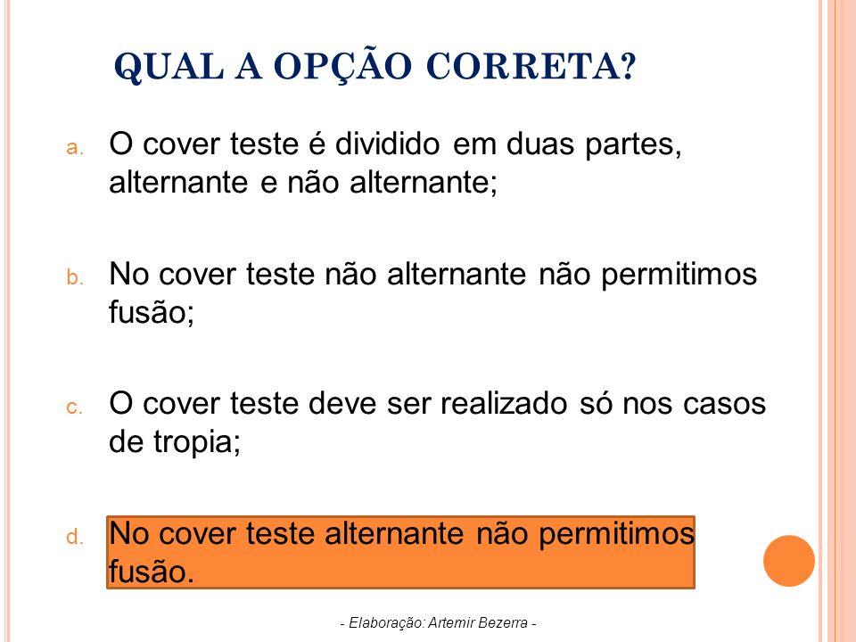 QUAL A OPÇÃO CORRETA.a. O cover teste é dividido em duas partes, alternante e não alternante; b.