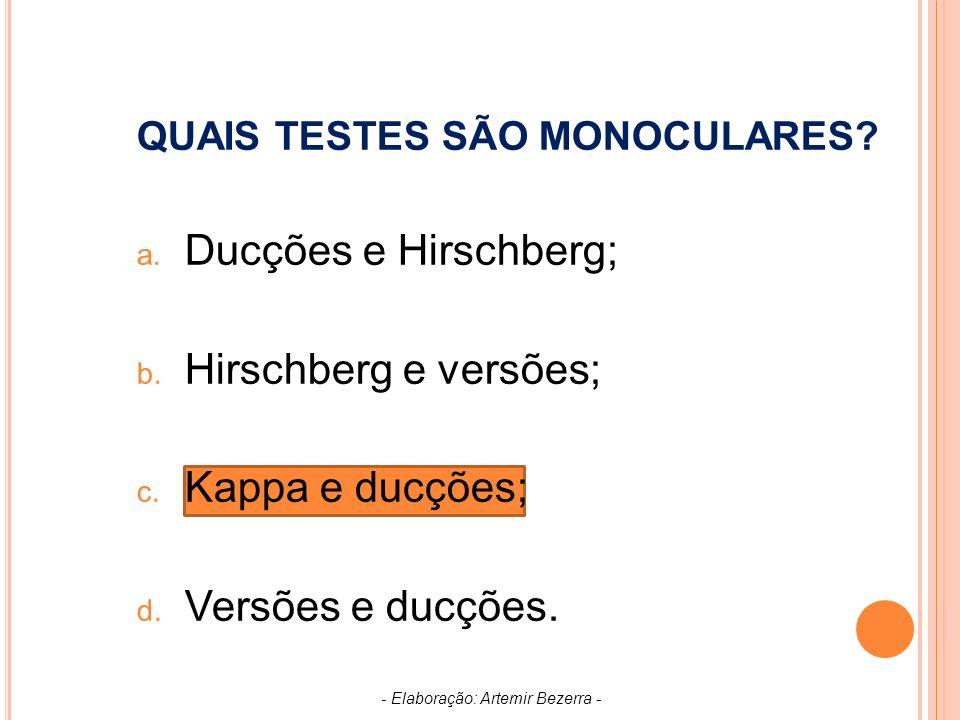 QUAIS TESTES SÃO MONOCULARES.a. Ducções e Hirschberg; b.