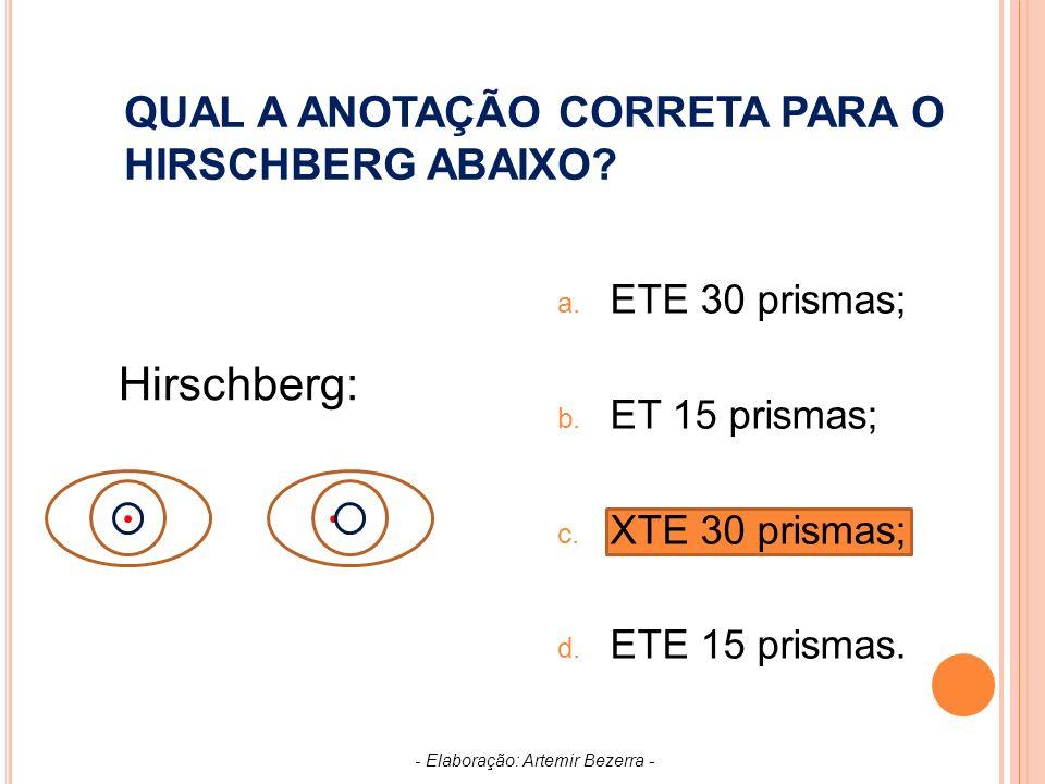 QUAL A ANOTAÇÃO CORRETA PARA O HIRSCHBERG ABAIXO.a.