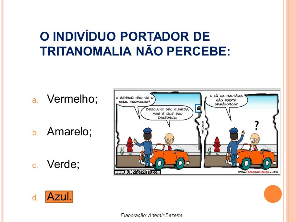O INDIVÍDUO PORTADOR DE TRITANOMALIA NÃO PERCEBE: a.