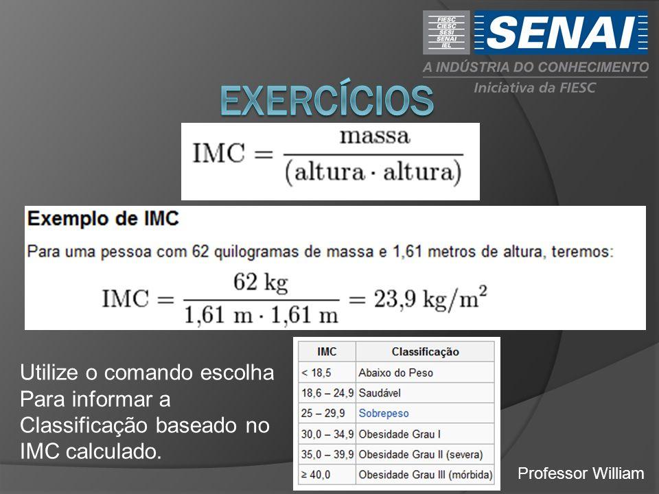 Professor William Utilize o comando escolha Para informar a Classificação baseado no IMC calculado.