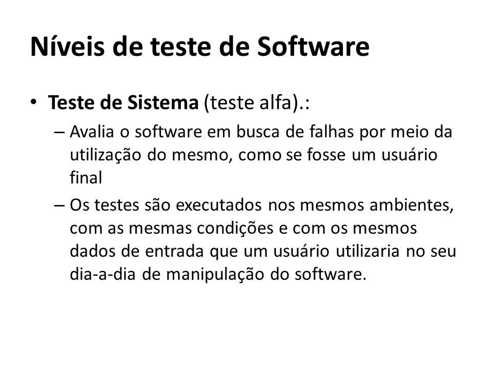 Teste de Sistema (teste alfa).: – Avalia o software em busca de falhas por meio da utilização do mesmo, como se fosse um usuário final – Os testes são