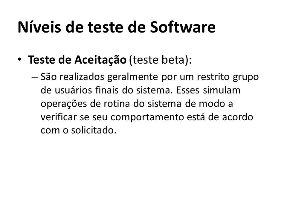 Teste de Aceitação (teste beta): – São realizados geralmente por um restrito grupo de usuários finais do sistema. Esses simulam operações de rotina do