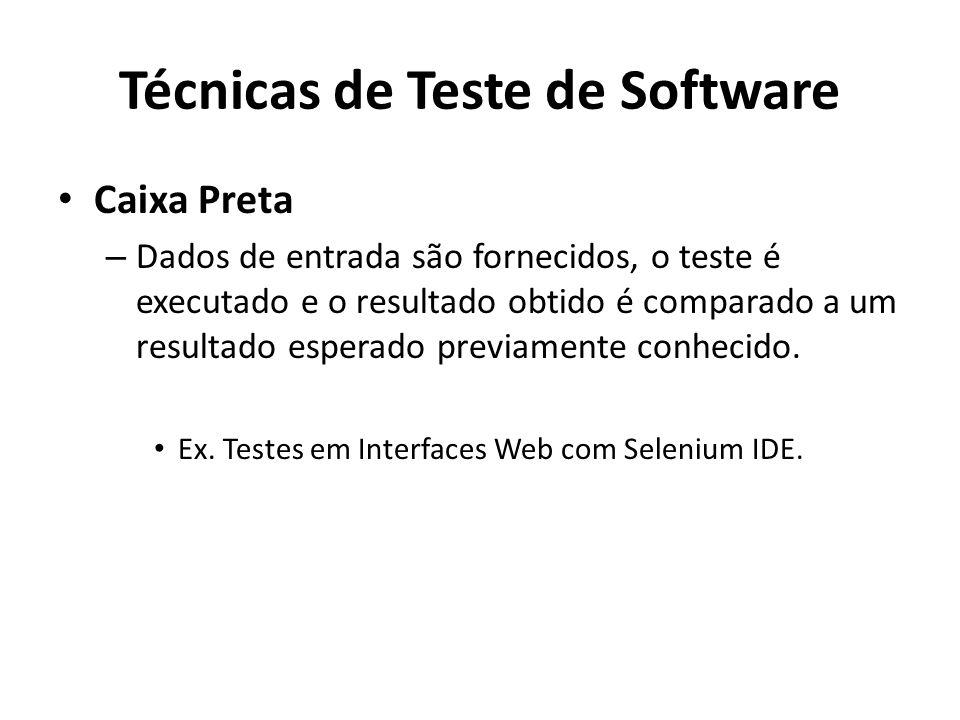 Caixa Preta – Dados de entrada são fornecidos, o teste é executado e o resultado obtido é comparado a um resultado esperado previamente conhecido. Ex.